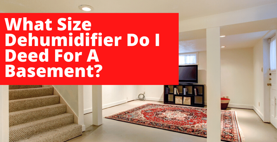 What Size Dehumidifier Do I Deed For A Basement