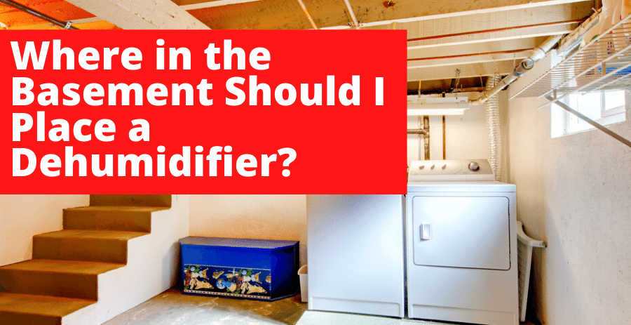 Where in the Basement Should I Place a Dehumidifier